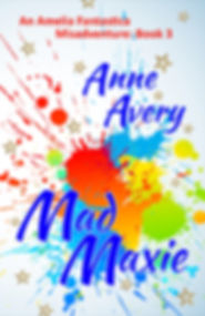 colorful blotches of spilled paint mixed with gold stars. Book title MAD MAXIE by Anne Avery