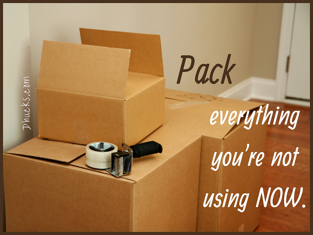 Pack everything you're not using NOW