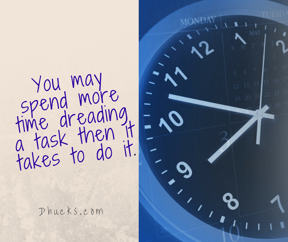 "clock with quote ""you may spend more time dreading a task then it takes to do it."