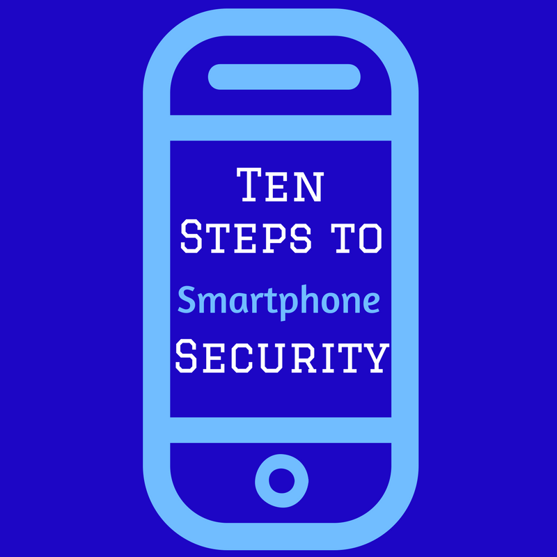 Ten Steps to Smartphone Security