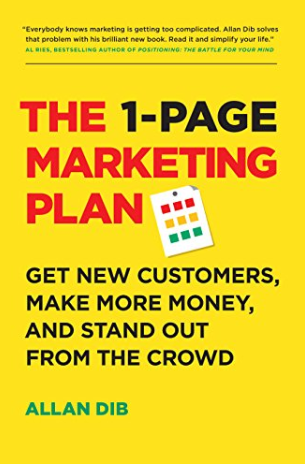 The 1-Page Marketing Plan: Get New Customers, Make More Money, And Stand out From The Crowd by Allan