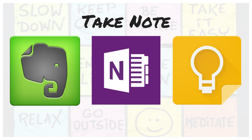 TAKE NOTE - note-taking apps Evernote, OneNote, Google Keep