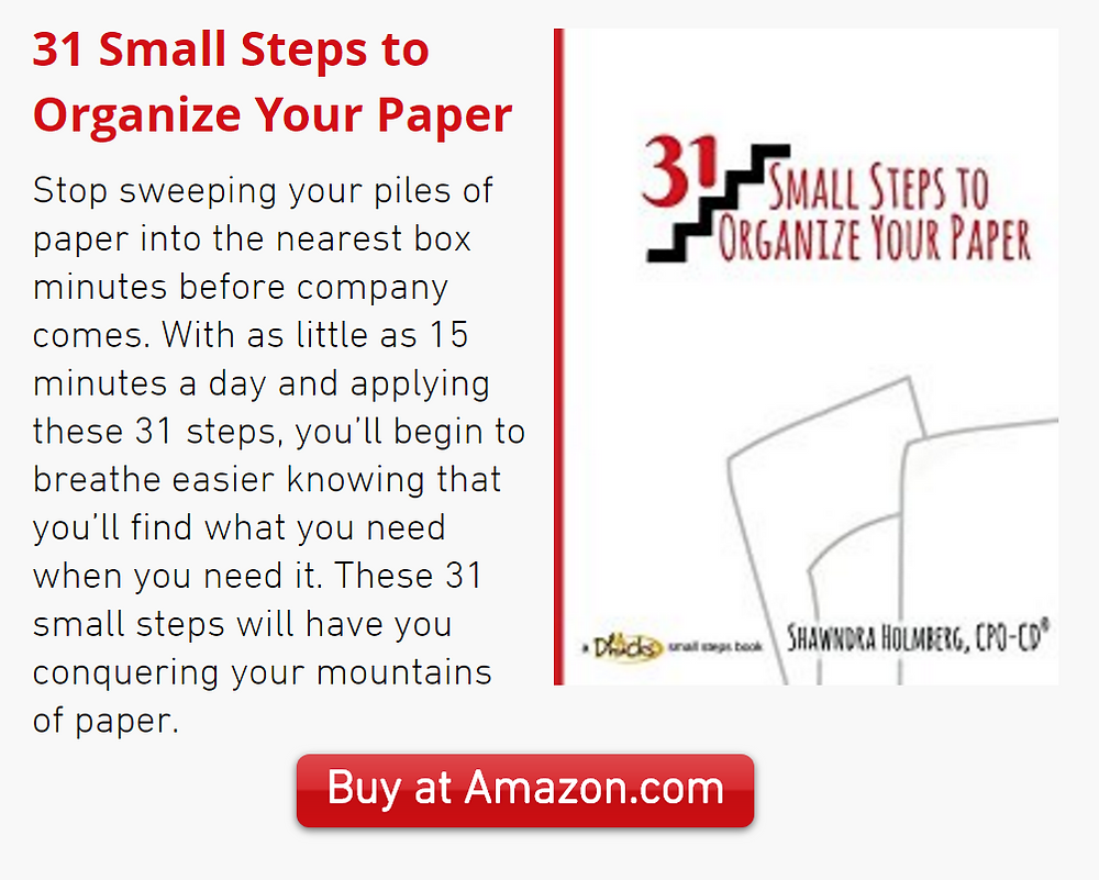 31 Small Steps to Organize Your Paper book by Shawndra Holmberg, CPO-CD, buy at amazon.com