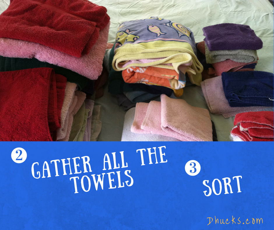 Gather & Sort your towels -  Keep your best & let go of the rest