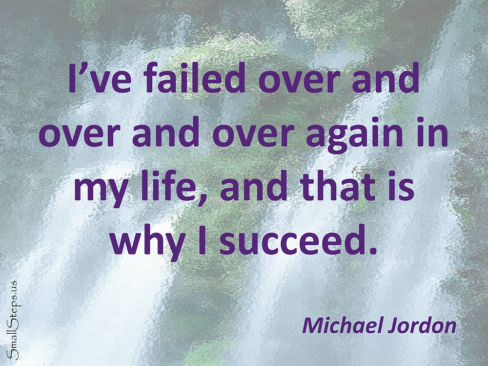 Quote: I've failed over and over and over again in my life, and that is why I succeed. - Michael Jordan