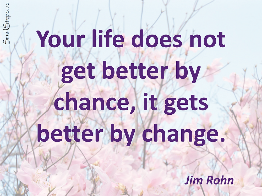 Quote - Your life does not get better by chance, it gets better by change, Jim Rohn