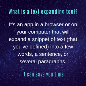 A text expander is an app that can expand a short snippet of text into sentences. It can save you time.