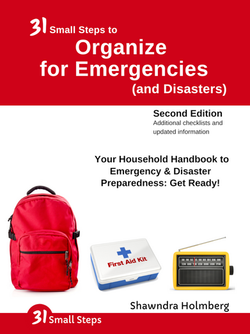 31 Small Steps to Organize for Emergencies (and Disasters) 2nd Edition by Shawndra Holmberg