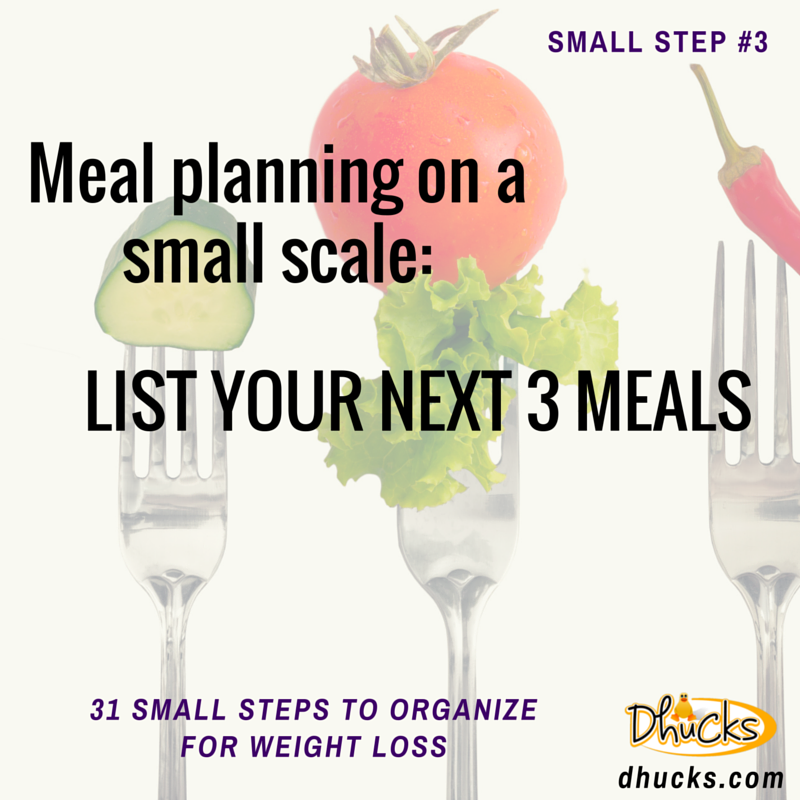List your next 3 meals - small step #3 - 31 Small Steps to Organize for Weight Loss