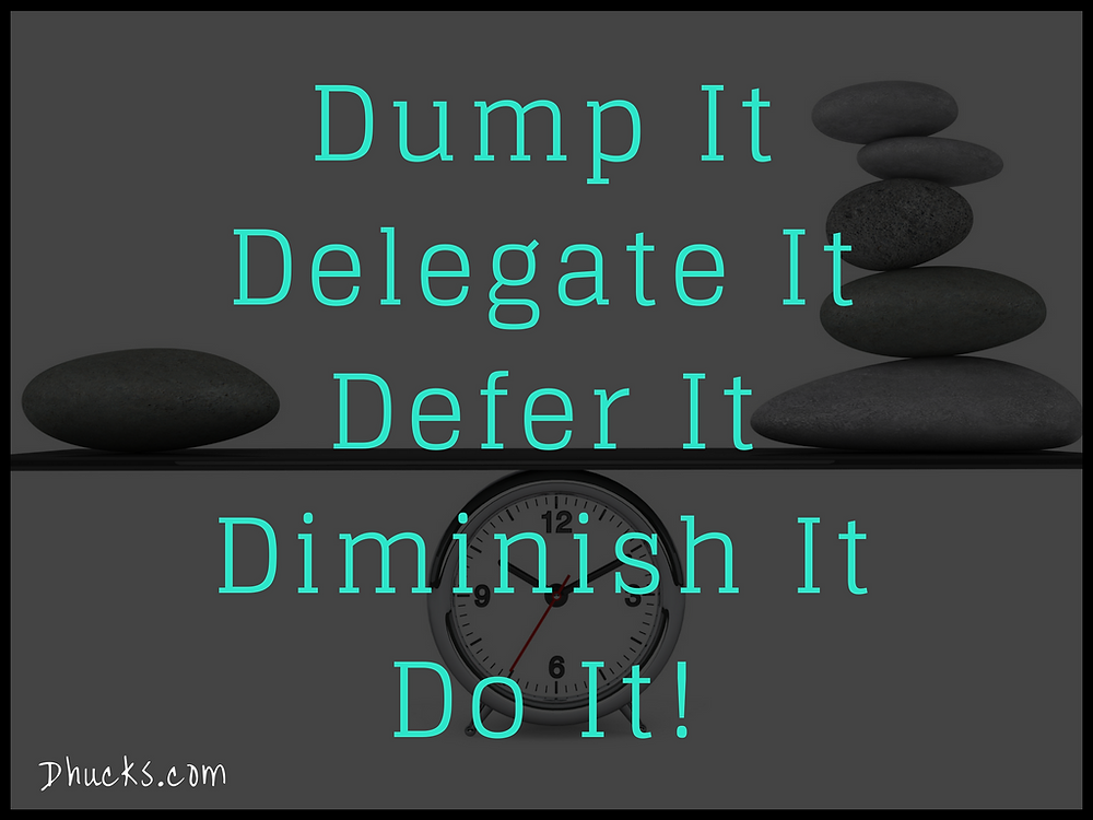 The 5 Ds - Dump it, delegate it, defer it, diminish it, do it with a dark background and rocks balanced on a clock