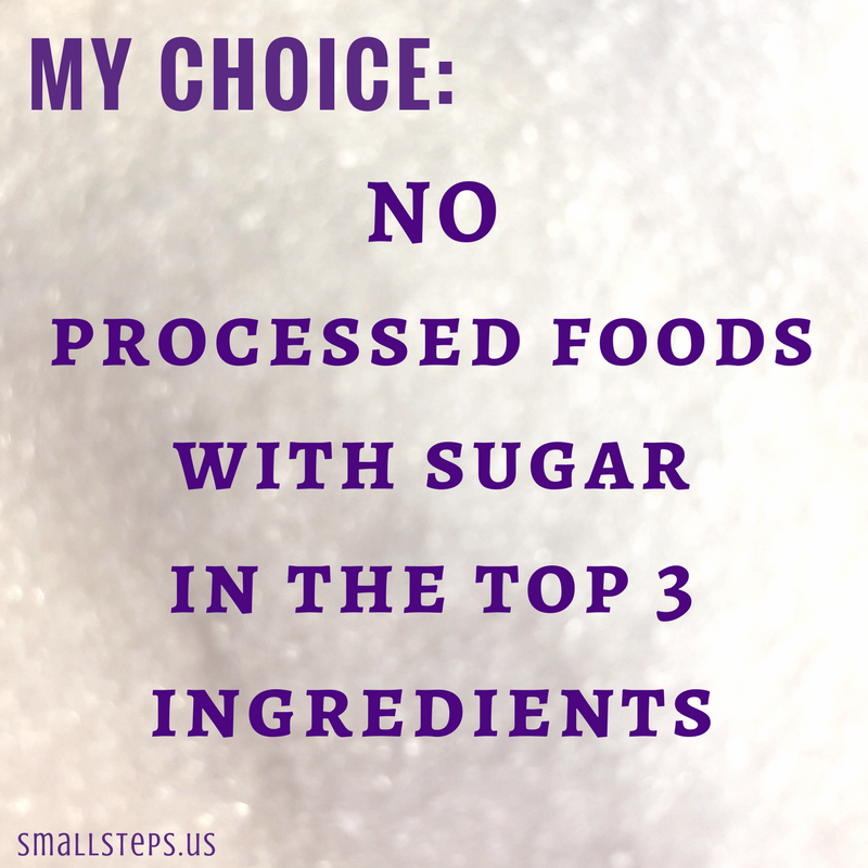 My choice: NO processed foods with sugar  in the top 3 ingredients on a background of sugar crystals