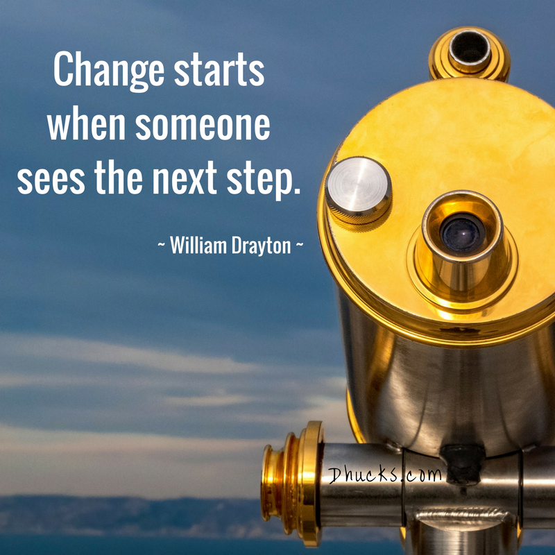 Quote - change starts when someone sees the next step by William Drayton