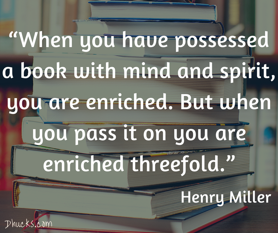 """When you have possessed a book with mind and spirit, you are enriched. But when you pass it on you are enriched threefold."" by Henry Miller"