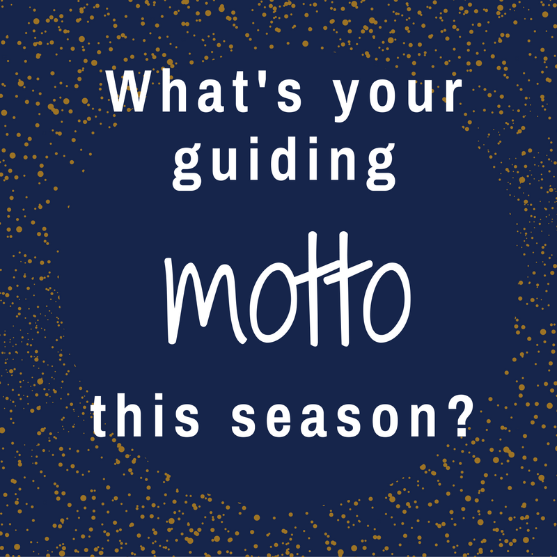 What's your guiding motto for the holiday season - goal hack for the holidays