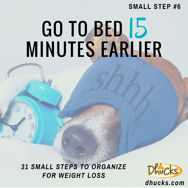 Go to bed 15 minutes earlier - 31 Small Steps to Organize for Weight Loss