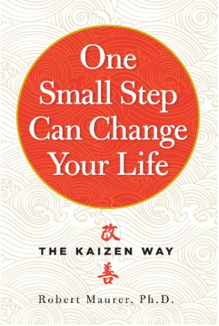 One Small Step Can Change Your Life: The Kaizen Way by Robert Maurer