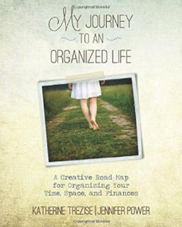 My Journey to an Organized Life by Katherine Trezise & J. P.