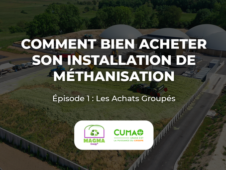 Comment Bien Acheter son Installation de Méthanisation : EP 1 Les Achats Groupés / FR CUMA Grand Est