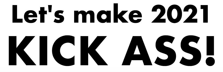 let's make 2021 kick ass! graphic