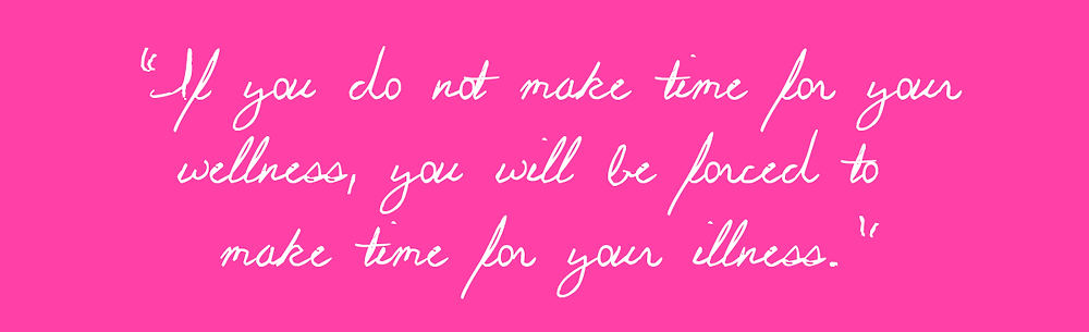 If you do not make time for your wellness, you will be forced to make time for your illness quote image