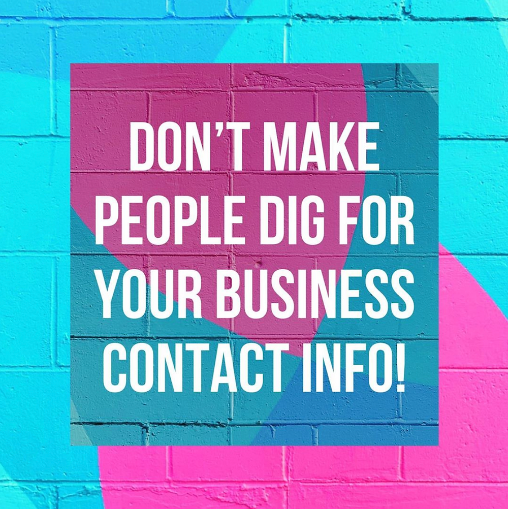 Don't make people dig for your business contact info! quote graphic