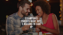 STEAMPunks Parents Night Out: 5 Reasons to Sign Up