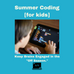"Summer Coding: Keep Kid Brains Engaged in the ""Off Season."""