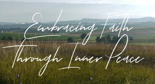 Embracing Faith Through Inner Peace: Transforming Fear into Faith