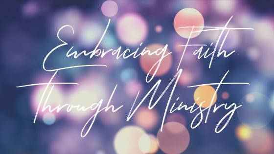 Embracing Faith Through Ministry