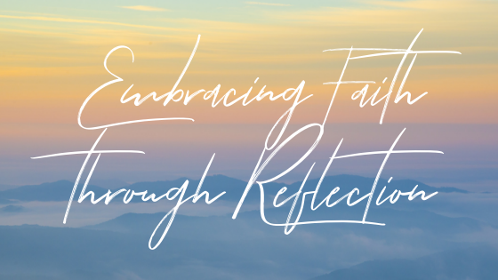 Embracing Faith Through Reflection