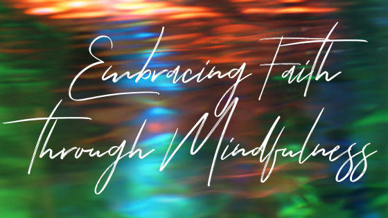 Embracing Faith Through Mindfulness