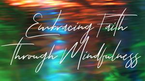 Embracing Faith Through Mindfulness