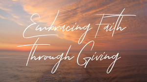 Embracing Faith Through Giving