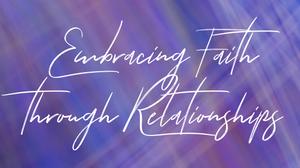 Embracing Faith Through Relationships