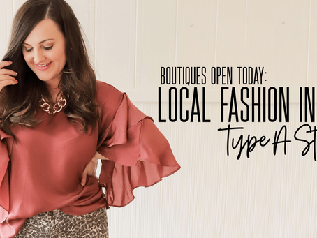 BOUTIQUES OPEN TODAY: Type A Style