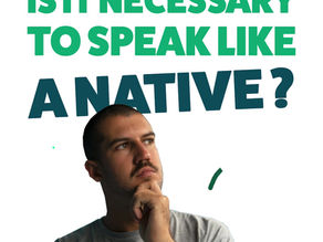 Is it necessary to speak like a native?
