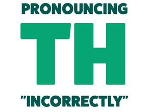 """Pronouncing -th """"incorrectly"""""""