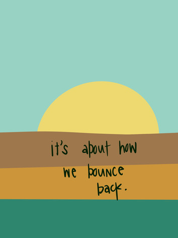 life is all about bouncing back