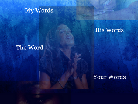 My Words-His Words-The Word.....What Will Be Your Words?!
