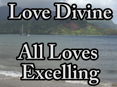 """""""LOVE DIVINE, ALL LOVES EXCELLING"""": AN EXPOSITION OF CHARLES WESLEY'S HYMN-Part the Second-Stanza 2"""