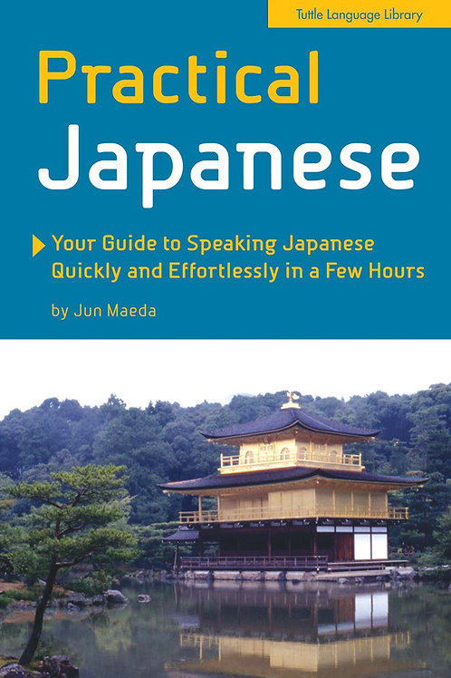 Practical Japanese: Your Guide to Speaking Japanese Quickly and Effortlessly
