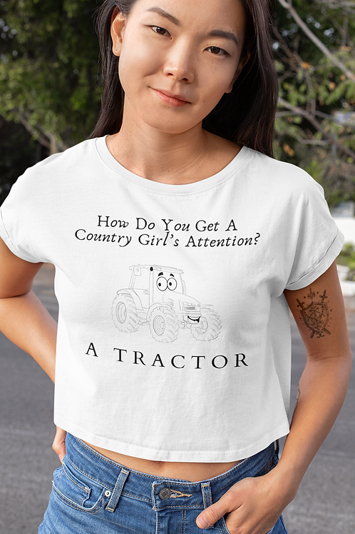 How Do  You Get a Country Girls Attention Women's Crop Tee