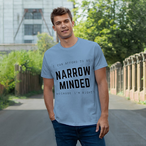 I Can Afford To Be Narrow Minded, Because I'm Right! Single Jersey T-shirt
