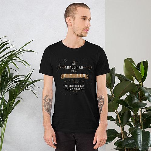 An armed man is a citizen. An unarmed man is a subject T-Shirt