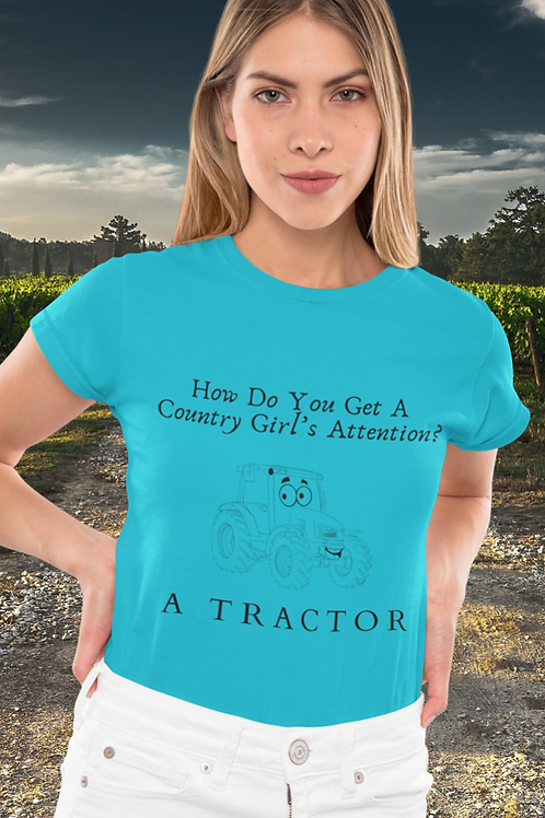 How Do You Get A Country Girl's Attention Womans Tee