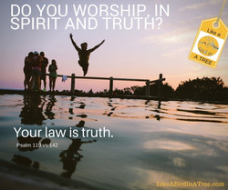 Do you worship, in spirit and truth-