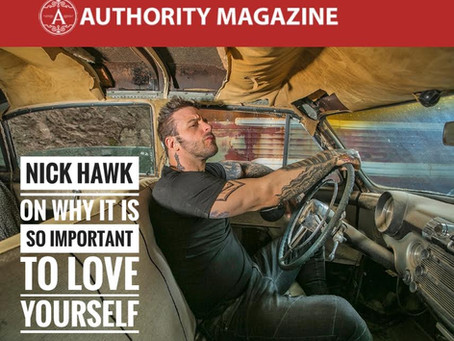 Nick Hawk On Why It Is So Important To Love Yourself - Authority Magazine