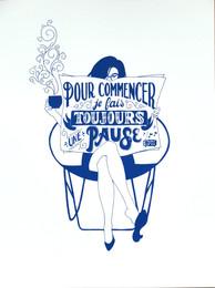 """Screenprinted Poster """"Pour commencer, je fais toujours une pause"""""""