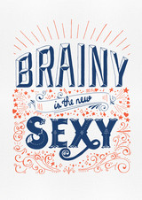 "Screenprinted poster ""Brainy is the New Sexy"""