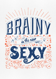 """Screenprinted poster """"Brainy is the New Sexy"""""""